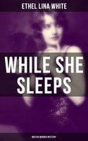 While She Sleeps (British Murder Mystery) - Ethel Lina White