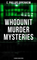 Whodunit Murder Mysteries: 15 Books in One Edition - E. Phillips Oppenheim