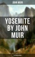 Yosemite by John Muir (Illustrated Edition) - John Muir