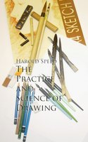 The Practice and Science of Drawing - Harold Speed
