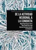 De la actividad neuronal a la conducta - Miguel Ángel Guevara Pérez, María Isabel Pérez Vega, Marisela Hernández González