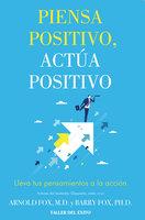 Piensa positivo, actúa positivo - Barry Fox Ph.D, Arnold Fox M.D.