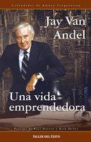 Una vida emprendedora - Jay Van Andel
