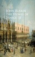 The Stones of Venice III - John Ruskin