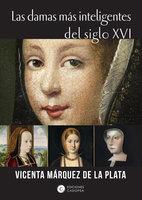 Las damas más inteligentes del siglo XVI - Vicenta Marquez de la Plata