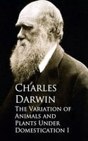 The Variation of Animals and Plants Under Domestication I - Charles Darwin
