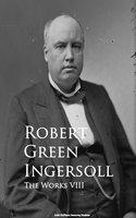 The Works VIII - Robert Green Ingersoll