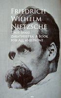 Thus Spake Zarathustra: A Book for All and None - Friedrich Wilhelm Nietzsche