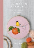 Painting with Wool: Sixteen Artful Projects to Needle Felt - Dani Ives