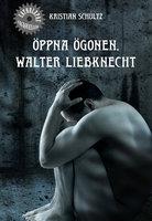 Öppna ögonen, Walter Liebknecht - Kristian Schultz