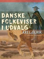 Danske folkeviser i udvalg - Axel Olrik