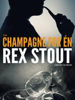Champagne for én - Rex Stout