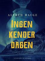 Ingen kender dagen - Alfred Hauge