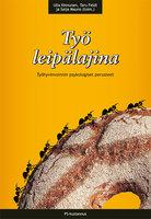 Työ leipälajina - Työhyvinvoinnin psykologiset perusteet - Toim Saija Mauno, Toim Taru Feldt, Toim Ulla Kinnunen