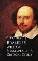 William Shakespeare - A Critical Study - Georg Brandes