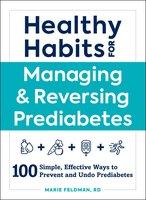 Healthy Habits for Managing & Reversing Prediabetes - Marie Feldman