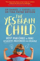 The Yes Brain Child - Daniel J. Siegel, Tina Payne Bryson