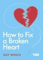 How to Fix a Broken Heart - Guy Winch