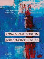 Anna Sophie Seidelin genfortæller Bibelen - Anna Sophie Seidelin