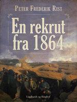 En rekrut fra 1864 - Peter Frederik Rist