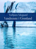 Vandreture i Grønland - Torbjørn Ydegaard