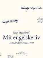 Mit engelske liv. Erindringer 1946-1979 - Elias Bredsdorff