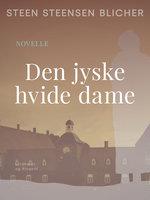 Den jyske hvide dame - Steen Steensen Blicher