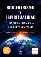 Biocentrismo y espiritualidad. Una nueva Tierra para una nueva Compasión - Iván Rodríguez, Alberto Terrer