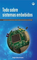 Todo sobre sistemas embebidos - Sergio Salas Arriarán