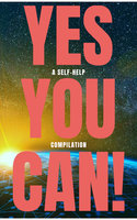 Yes You Can! - 50 Classic Self-Help Books That Will Guide You and Change Your Life - Ralph Waldo Emerson, Napoleon Hill, Wallace D. Wattles, Benjamin Franklin, Marcus Aurelius, Douglas Fairbanks, Lao Tzu, Sun Tzu, Dale Carnegie, P.T. Barnum, Orison Swett Marden