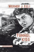 Tunnel Kids - Werner J. Egli
