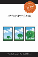 How People Change - Timothy S. Lane, Paul David Tripp