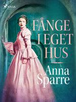 Fånge i eget hus - Anna Sparre
