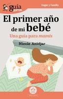 GuíaBurros: El primer año de mi bebe - Nicole Anidjar