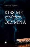Kiss me good night, Olympia! - Vibeke Marie Hoff