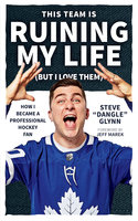 "This Team Is Ruining My Life (But I Love Them) - Steve ""Dangle"" Glynn"