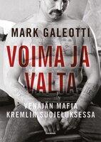 Voima ja valta - Venäjän mafia Kremlin suojeluksessa - Mark Galeotti