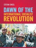 Dawn of the International Socialist Revolution - Stefan Engel