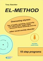 EL-Method: Overcoming shyness, fear of public speaking, insecurity, low self-esteem, stage fright, excessive facial blushing and any other social anxiety disorder. - Tony Gaschler
