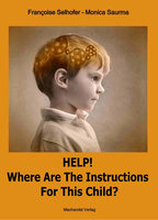 Help! Where are the Instructions for this Child? - Monica Saurma, Françoise Selhofer