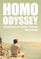 Homo Odyssey: Adventures of a World Traveler - Brent Meersman