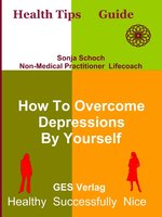 How To Overcome Depressions By Yourself - Sonja Schoch