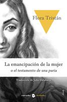 La emancipación de la mujer o historia de una paria - Flora Tristán