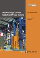 Manufacturing of Concrete Products and Precast Elements - Helmut Kuch, Jörg-Henry Schwabe, Ulrich Palzer