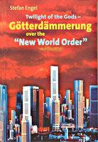 "Twilight of the Gods - Götterdämmerung over the ""New World Order"" - Stefan Engel"