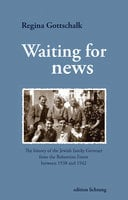 Waiting for news: The history of the Jewish family Getreuer from the Bohemian Forest between 1938 and 1942 - Regina Gottschalk