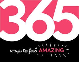 365 Ways to Feel Amazing: Inspiration and Motivation for Every Day - Summersdale Publishers