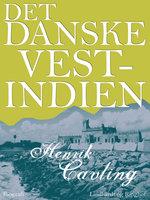 Det danske Vestindien - Henrik Cavling