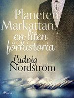 Planeten Markattan: en liten förhistoria - Ludvig Nordström