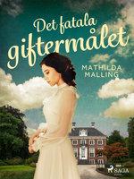 Det fatala giftermålet - Mathilda Malling